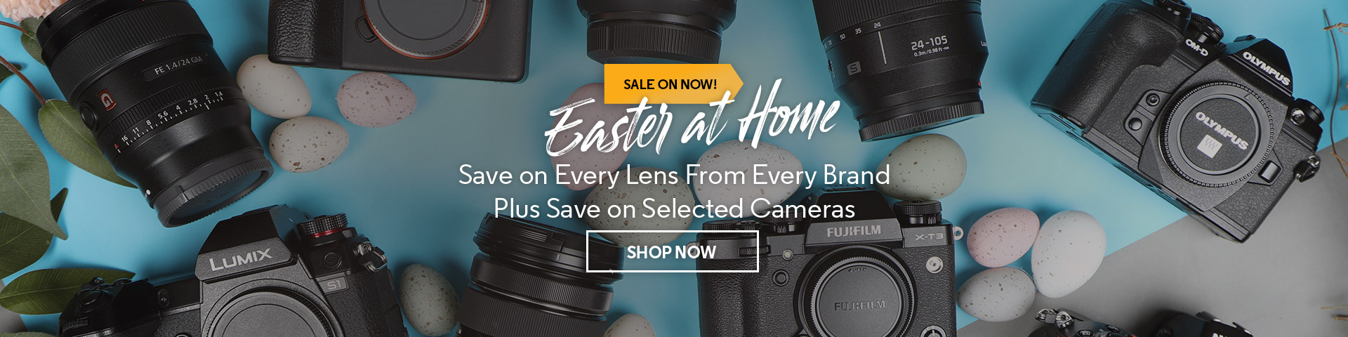 Easter at Home - Save on Every Lens From Every Brand Plus Save on Selected Cameras