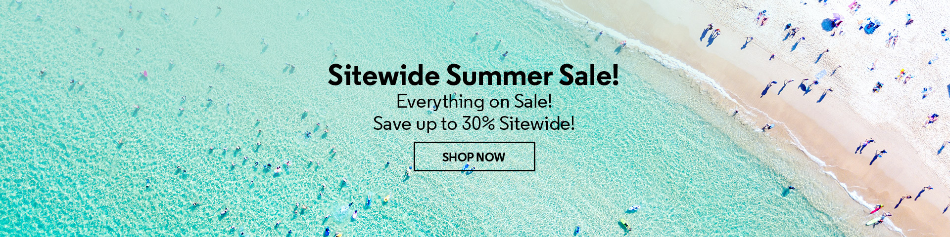 Sitewide Summer Sale! Everything on Sale! Save up to 30% Sitewide!