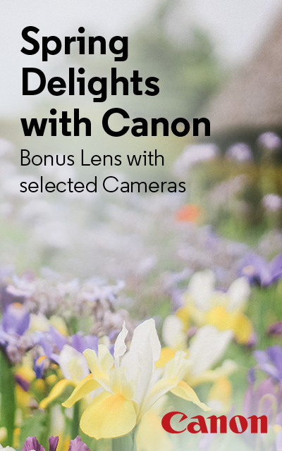 Spring Delights with Canon - Bonus Lens with selected Cameras