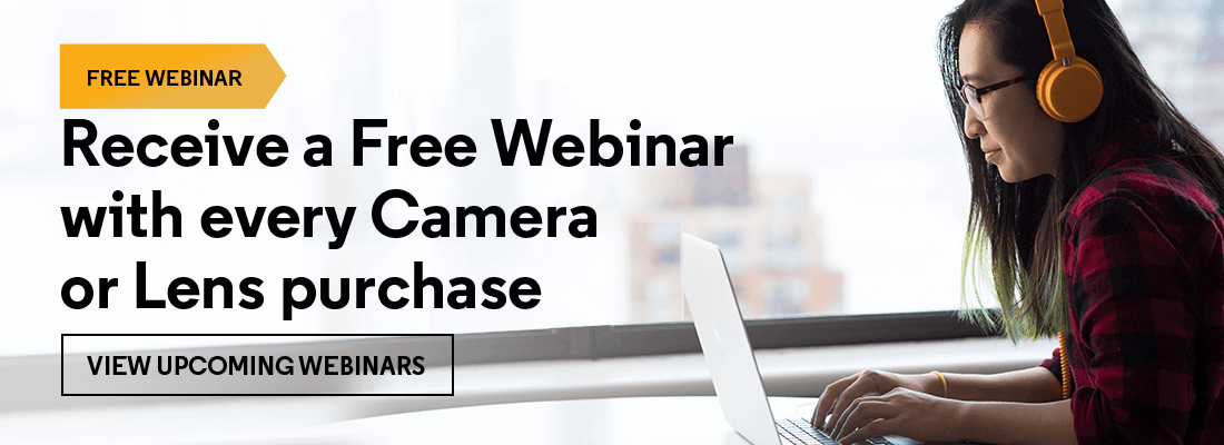 Receive a Free Webinar with every Camera or Lens purchase